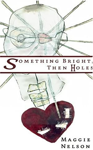 Something Bright, Then Holes (Maggie Nelson Jane)