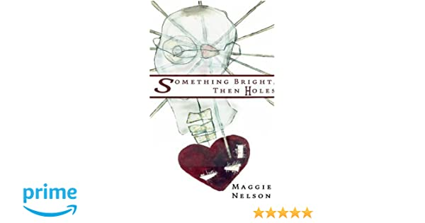 Something bright then holes maggie nelson 9781933368801 amazon something bright then holes maggie nelson 9781933368801 amazon books ccuart Images