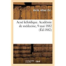 Acné Kéloïdique. Académie de Médecine, 9 Mai 1882