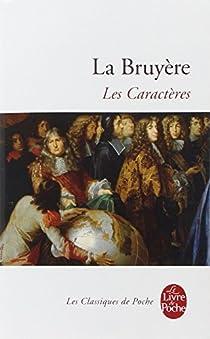 Les Caractères ou les moeurs de ce siècle par La Bruyère