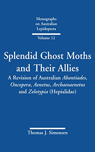 Splendid Ghost Moths and Their Allies: A Revision of Australian Abantiades, Oncopera, Aenetus, Archaeoaenetus and Zelotypia (Hepialidae) (Animal & Veterinary Science)