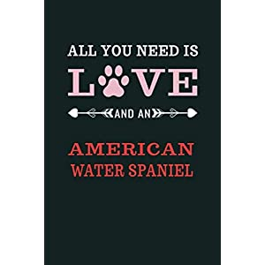 All You Need Is Love And A American Water Spaniel: Notebook Journal Paper Book For Proud American Water Spaniel Owners | American Water Spaniel Lover ... Heart | American Water Spaniel Owner Gifts 42