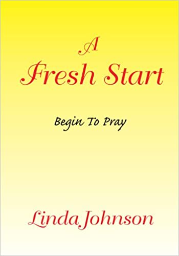A Fresh Start: Begin To Pray