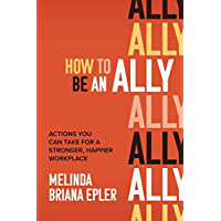 How to Be an Ally: Actions You Can Take for a Stronger, Happier Workplace