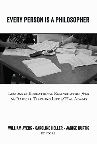 Every Person Is a Philosopher: Lessons in Educational Emancipation from the Radical Teaching Life of Hal Adams (Teaching Contemporary Scholars)