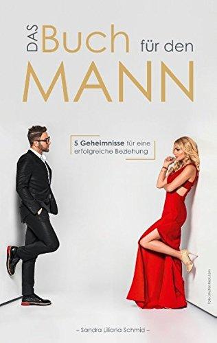 Das Buch für den Mann: 5 Geheimnisse für eine erfolgreiche Beziehung