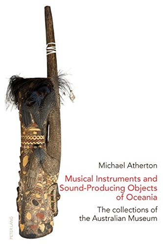 Musical Instruments and Sound-Producing Objects of Oceania: The collections of the Australian Museum