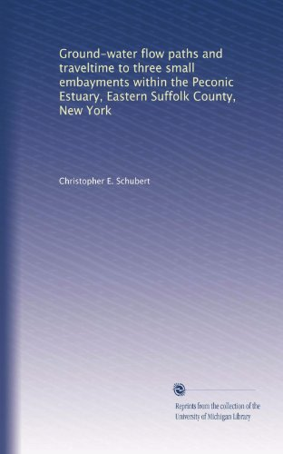 Ground-water flow paths and traveltime to three small embayments within the Peconic Estuary, Eastern Suffolk County, New York