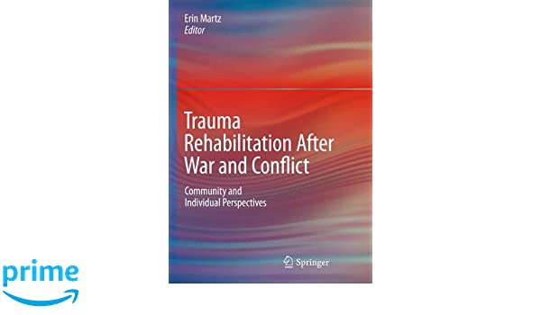 trauma rehabilitation after war and conflict community and individual perspectives english edition