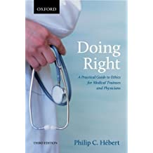 By Philip C. Hebert - Doing Right: A Practical Guide to Ethics for Medical Trainees and Physicians (3rd third edition)