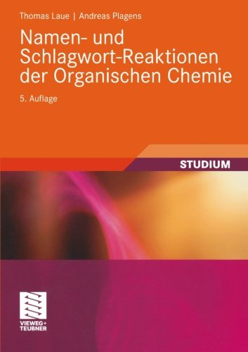 Namen- und Schlagwort-Reaktionen der Organischen Chemie (Teubner Studienbücher Chemie) (German Edition)