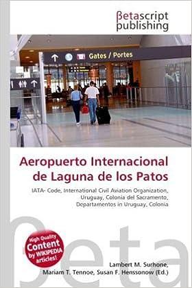 Aeropuerto Internacional de Laguna de Los Patos: Amazon.es: Surhone, Lambert M., Tennoe, Mariam T., Henssonow, Susan F.: Libros en idiomas extranjeros