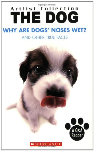 Why Are Dogs' Noses Wet?: And Other True Facts (Artlist Collection: Dogs)