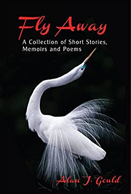 Fly Away: A Collection of Short Stories, Memoirs and Poems