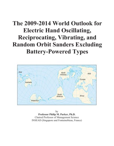 The 2009-2014 World Outlook for Electric Hand Oscillating, Reciprocating, Vibrating, and Random Orbit Sanders Excluding Battery-Powered Types