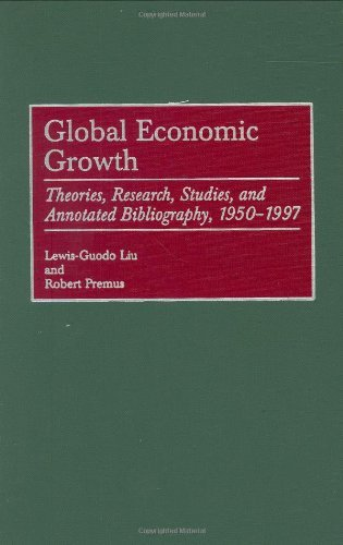 Download Global Economic Growth: Theories, Research, Studies, and Annotated Bibliography, 1950-1997 (Bibliographies and Indexes in Economics and Economic History) Pdf