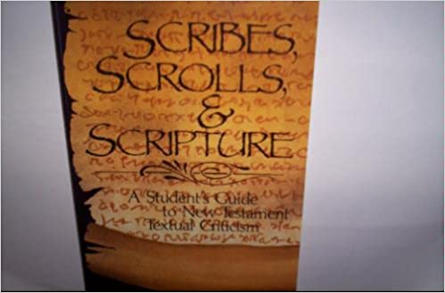 Scribes, Scrolls, and Scripture: A Student's Guide to New Testament Textual Criticism