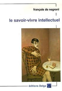 Le savoir-vivre intellectuel par de Negroni