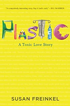 Plastic: A Toxic Love Story by [Freinkel, Susan]