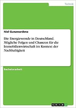 Book Die Energiewende in Deutschland. Mögliche Folgen und Chancen für die Immobilienwirtschaft im Kontext der Nachhaltigkeit