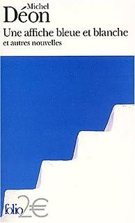 Une affiche bleue et blanche : et autres nouvelles, Déon, Michel
