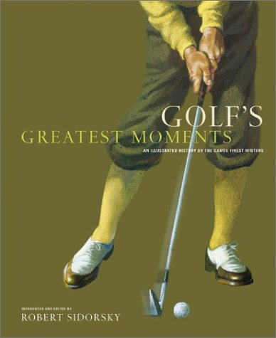 Golf's Greatest Moments: An Illustrated History by the Game's Finest Writers by Brand: Harry N. Abrams