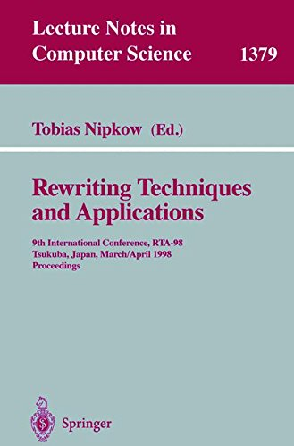 Rewriting Techniques and Applications: 9th International Conference, RTA-98, Tsukuba, Japan, March 30 - April 1, 1998, Proceedings (Lecture Notes in Computer Science) by Springer