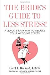 The Bride's Guide to Less Stress: A Quick & Easy Way to Reduce Your Wedding Stress Paperback