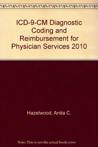 ICD-9-CM Diagnostic Coding and Reimbursement for Physician Services, 2010 edition