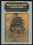Metropolitan Corridor : Railroads and the American Scene, Stilgoe, John R., 0300030428