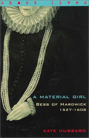 Bess of Hardwick 1527-1608: A Material Girl