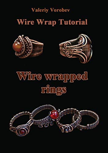 Wire wrap Jewelry tutorial. Wire wrapped rings. A step by step guide to start wire wrapping.: Wire wrapped rings. A step by step guide. An Illustrated tutorial of the Wire Wrapping Art (1) (Wire Wrapping Beads)