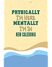 Physically I'm Here Mentally I'm In New Caledonia Notebook Travel Planner: Lined Notebook / Journal Gift, 120 Pages, 6x9, Soft Cover, Matte Finish