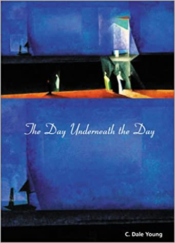 The Day Underneath the Day: C. Dale Young: 9780810151116: Amazon.com: Books