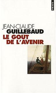 Le goût de l'avenir  : essai, Guillebaud, Jean-Claude