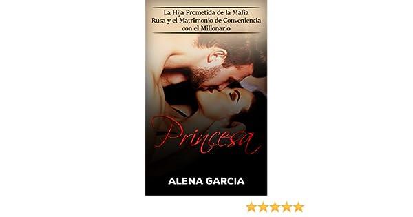 Princesa: La Hija Prometida de la Mafia Rusa y el Matrimonio de Conveniencia con el Millonario (Spanish Edition) - Kindle edition by Alena Garcia.