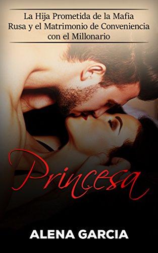 Princesa: La Hija Prometida de la Mafia Rusa y el Matrimonio de Conveniencia con el
