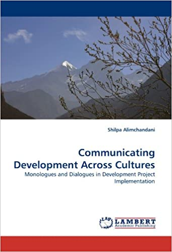 Communicating Development Across Cultures: Monologues and Dialogues in Development Project by Shilpa Alimchandani