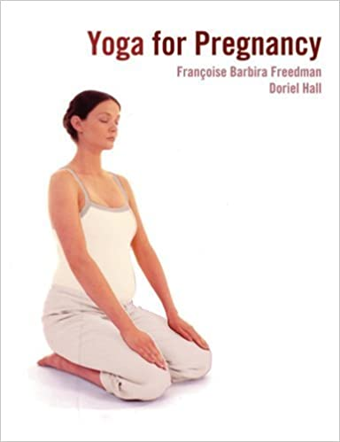 Yoga for Pregnancy by Francoise Freedman (2006-05-01 ...