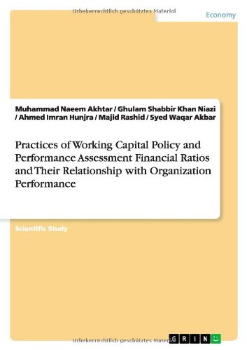 Practices of Working Capital Policy and Performance Assessment Financial Ratios and Their Relationship with Organization Performance