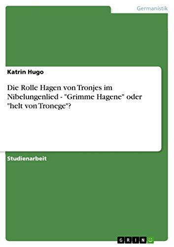 Die Rolle Hagen von Tronjes im Nibelungenlied  -