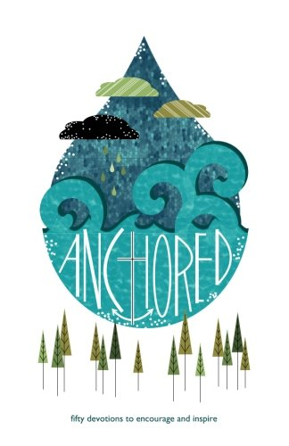 Read Online Anchored: fifty days of devotions to encourage and inspire (Village Creek Bible Camp Devotion Series) (Volume 1) PDF