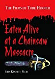 Eaten Alive at a Chainsaw Massacre: The Films of Tobe Hooper
