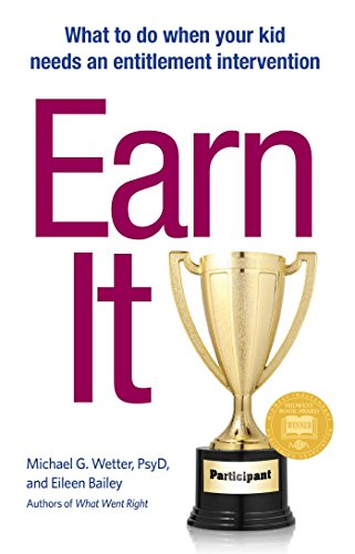 Earn It!: What to Do When Your Kid Needs an Entitlement Intervention