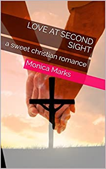 Love At Second Sight: a sweet christian romance by [Marks, Monica]