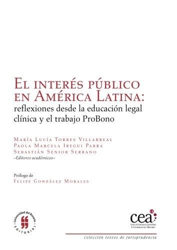 El interés público en América Latina: reflexiones desde la educación legal clínica y el trabajo ProBono (Spanish Edition)