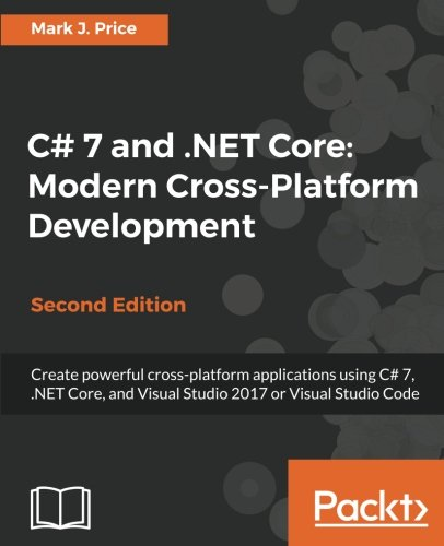 C# 7 and .NET Core: Modern Cross-Platform Development - Second Edition