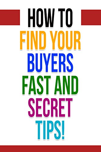How To Find Addicted Buyers Fast!: Your Buyers Where Are They Online?. Website SEO Tips, Buyers Galore, Monetize Your Business Today! (Internet Marketing Book 1)