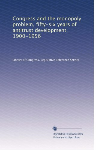 Congress and the monopoly problem, fifty-six years of antitrust development, 1900-1956