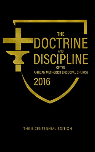 The Doctrine and Discipline of the African Methodist Episcopal Church - 2016: Bicentennial Edition (Methodist Book)